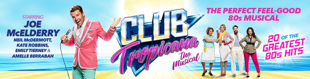 WIN Tickets To Club Tropicana The Musical